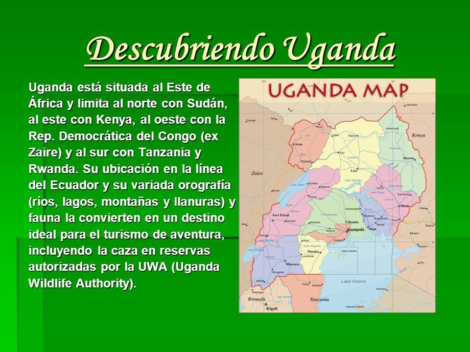Descubriendo Uganda Uganda está situada al Este de
