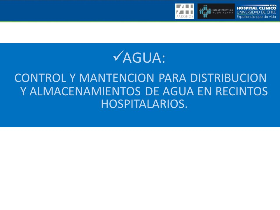 AGUA: CONTROL Y MANTENCION PARA DISTRIBUCION Y ALMACENAMIENTOS DE AGUA EN RECINTOS HOSPITALARIOS.