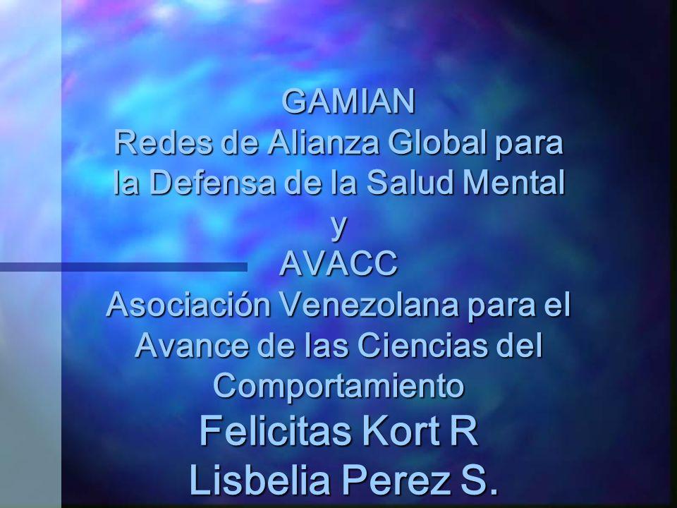 GAMIAN Redes de Alianza Global para la Defensa de la Salud Mental y AVACC Asociación Venezolana para el Avance de las Ciencias del Comportamiento Felicitas Kort R Lisbelia Perez S.
