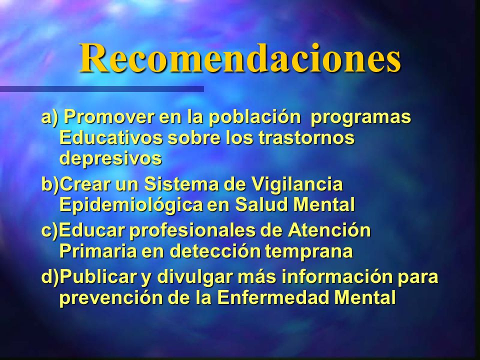 Recomendaciones a) Promover en la población programas Educativos sobre los trastornos depresivos.