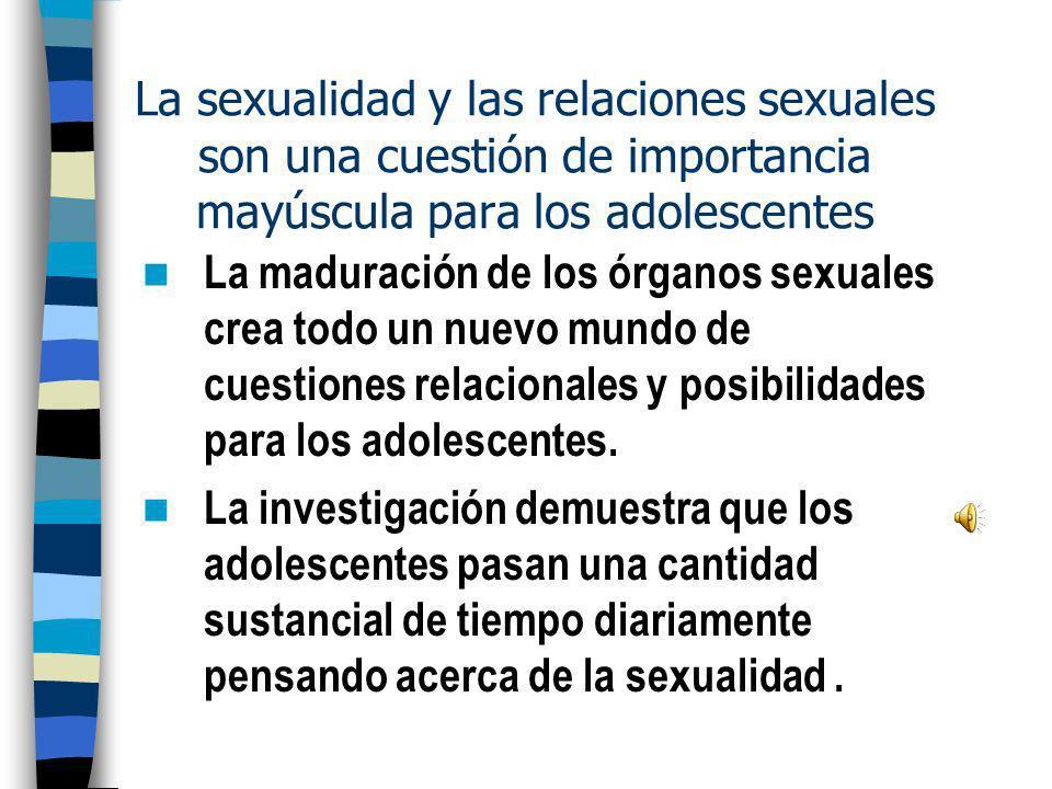La sexualidad y las relaciones sexuales son una cuestión de importancia mayúscula para los adolescentes