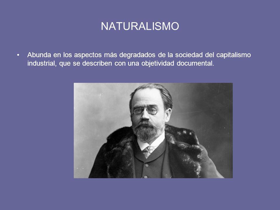 NATURALISMO Abunda en los aspectos más degradados de la sociedad del capitalismo industrial, que se describen con una objetividad documental.