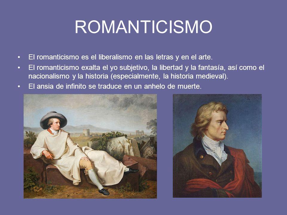 ROMANTICISMO El romanticismo es el liberalismo en las letras y en el arte.