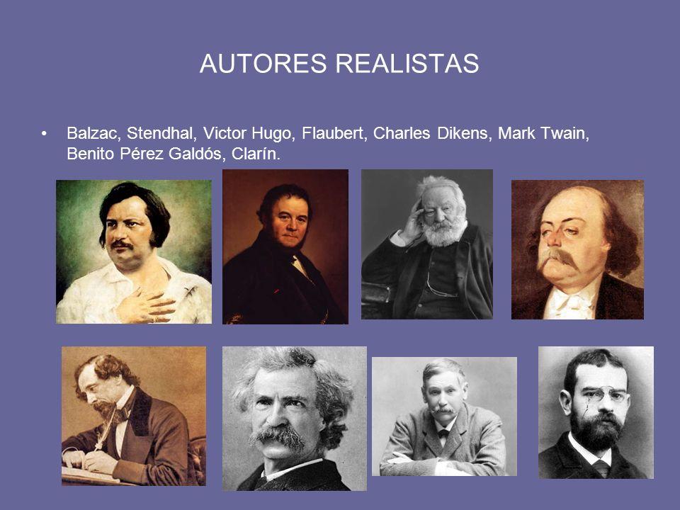 AUTORES REALISTASBalzac, Stendhal, Victor Hugo, Flaubert, Charles Dikens, Mark Twain, Benito Pérez Galdós, Clarín.