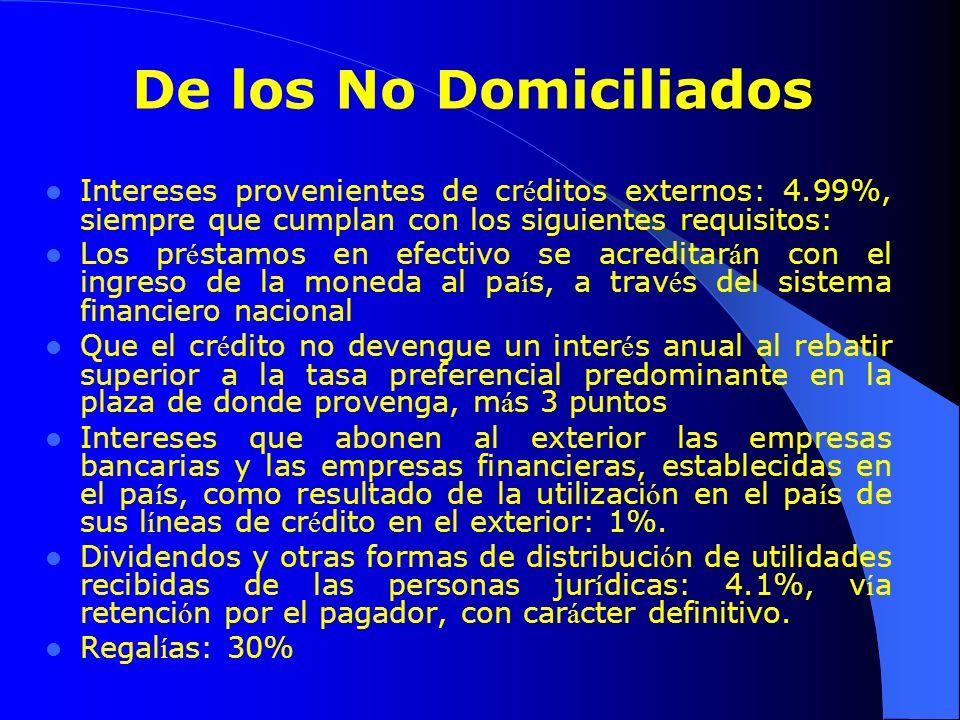 De los No Domiciliados Intereses provenientes de créditos externos: 4.99%, siempre que cumplan con los siguientes requisitos: