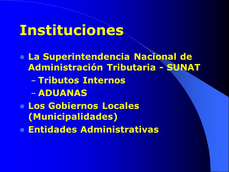 Instituciones La Superintendencia Nacional de Administración Tributaria - SUNAT. Tributos Internos.