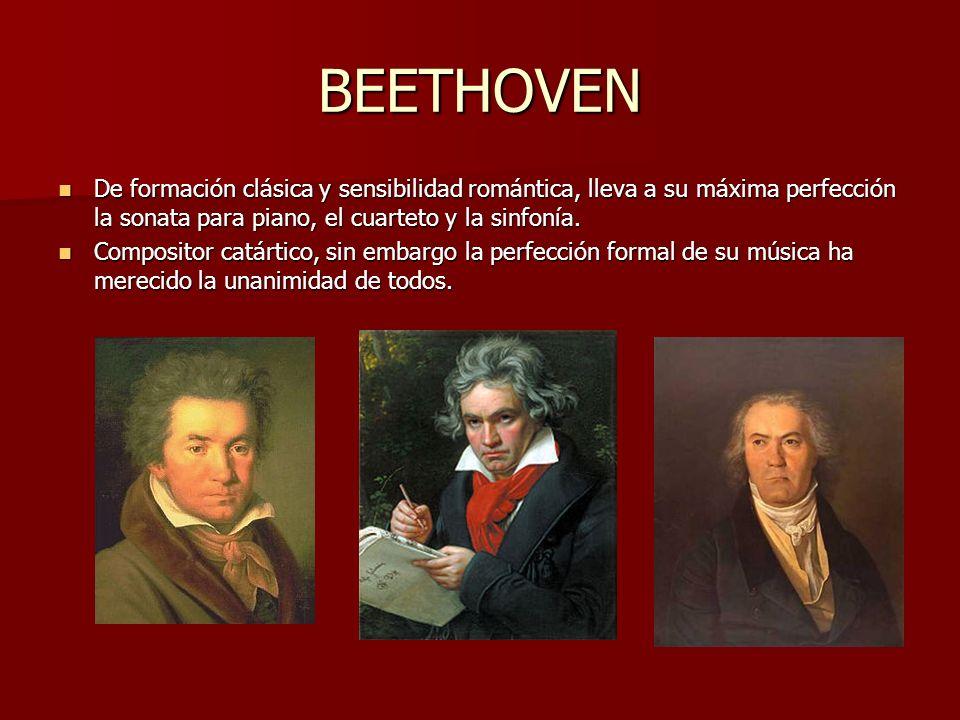 BEETHOVENDe formación clásica y sensibilidad romántica, lleva a su máxima perfección la sonata para piano, el cuarteto y la sinfonía.