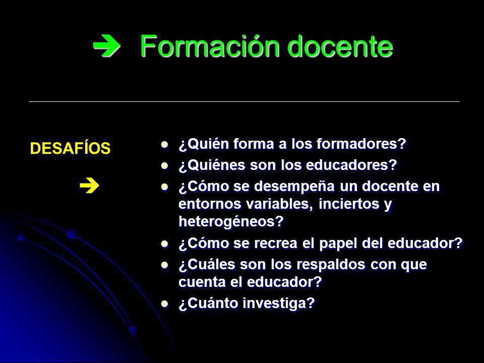  Formación docente DESAFÍOS  ¿Quién forma a los formadores