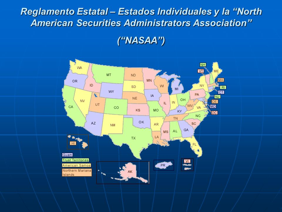 Reglamento Estatal – Estados Individuales y la North American Securities Administrators Association ( NASAA )