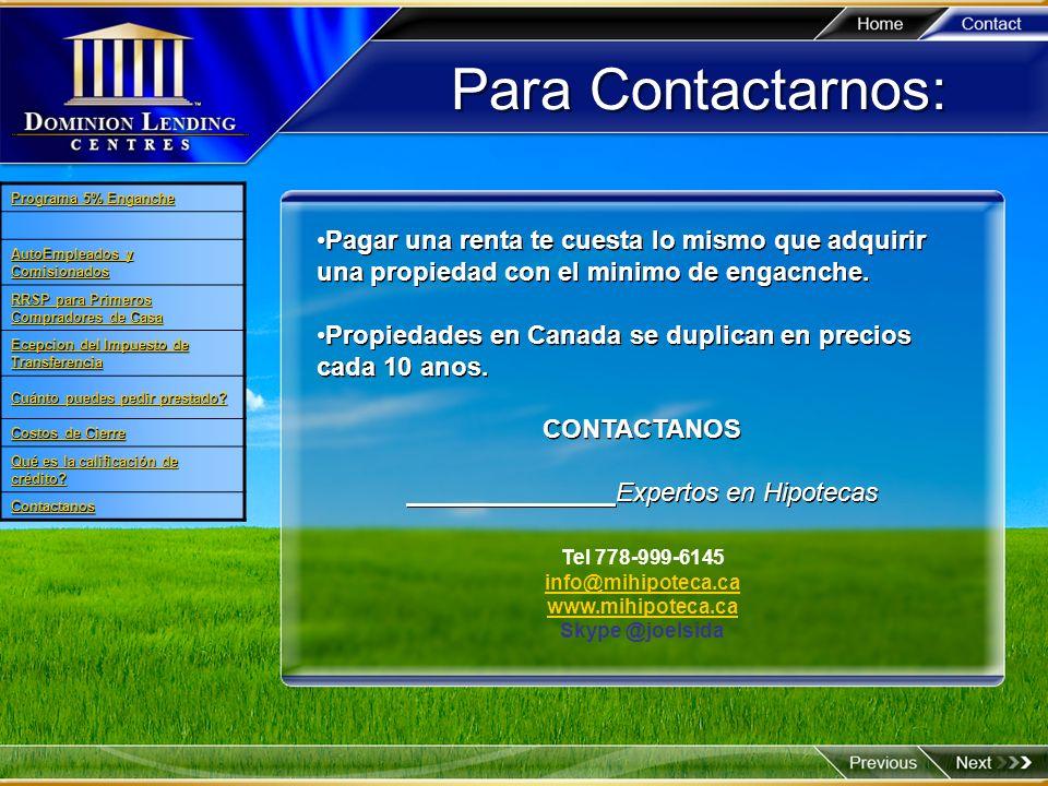Para Contactarnos:Programa 5% Enganche. AutoEmpleados y Comisionados. RRSP para Primeros Compradores de Casa.