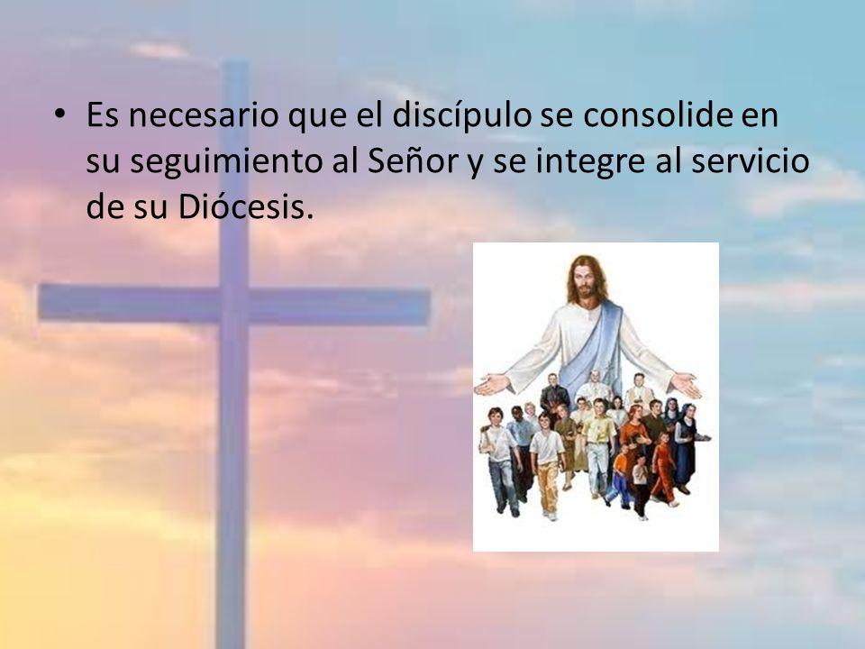 Es necesario que el discípulo se consolide en su seguimiento al Señor y se integre al servicio de su Diócesis.