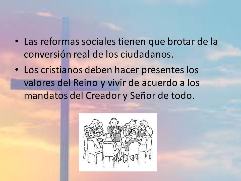 Las reformas sociales tienen que brotar de la conversión real de los ciudadanos.