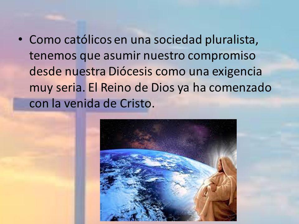 Como católicos en una sociedad pluralista, tenemos que asumir nuestro compromiso desde nuestra Diócesis como una exigencia muy seria.
