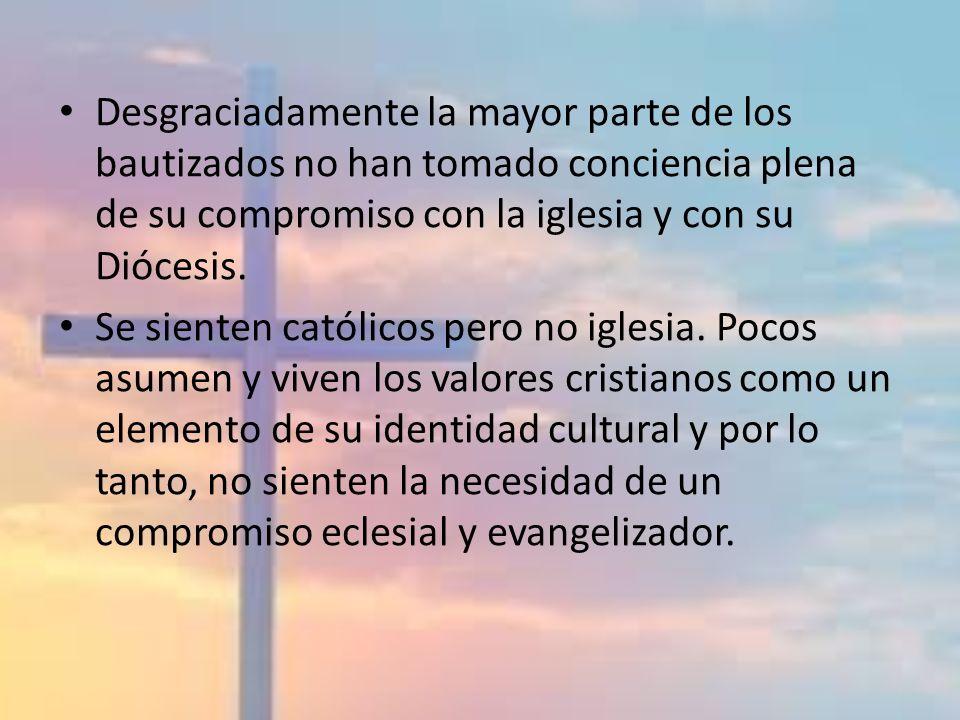 Desgraciadamente la mayor parte de los bautizados no han tomado conciencia plena de su compromiso con la iglesia y con su Diócesis.