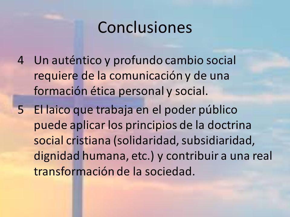 Conclusiones Un auténtico y profundo cambio social requiere de la comunicación y de una formación ética personal y social.