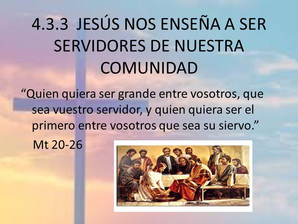 4.3.3 JESÚS NOS ENSEÑA A SER SERVIDORES DE NUESTRA COMUNIDAD