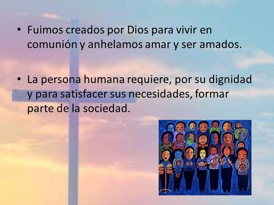 Fuimos creados por Dios para vivir en comunión y anhelamos amar y ser amados.