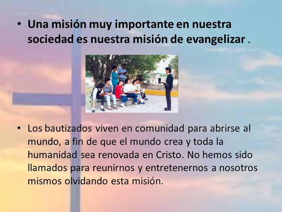 Una misión muy importante en nuestra sociedad es nuestra misión de evangelizar .