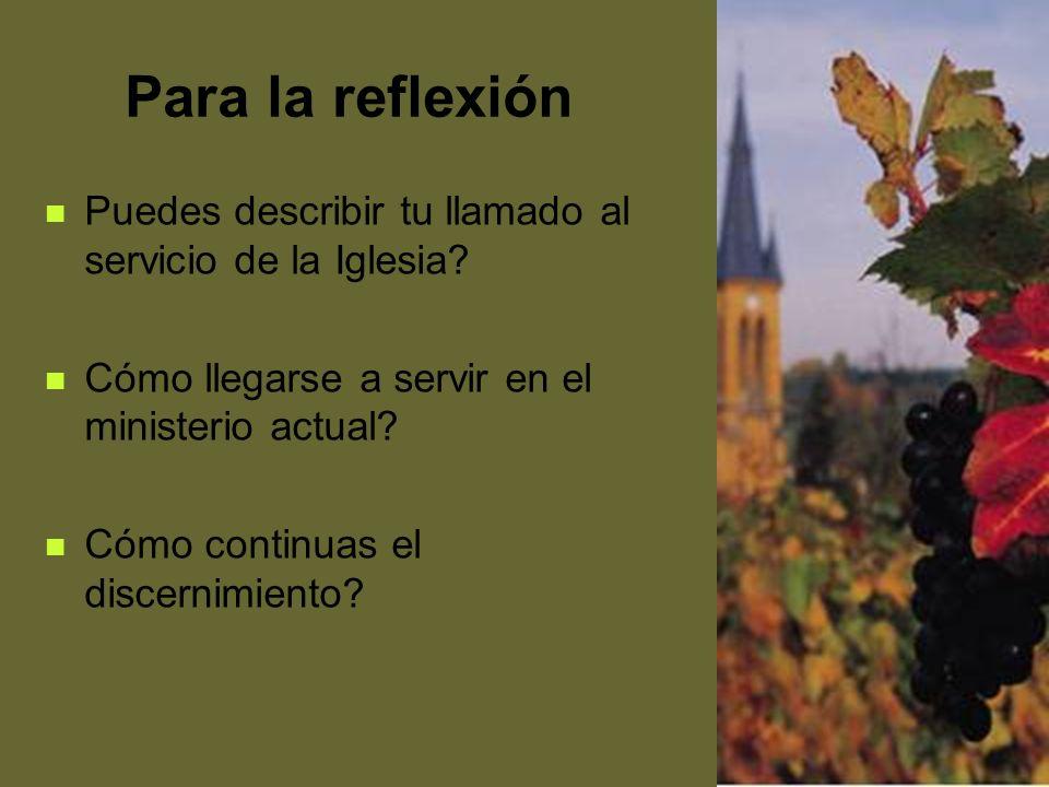 Para la reflexión Puedes describir tu llamado al servicio de la Iglesia Cómo llegarse a servir en el ministerio actual