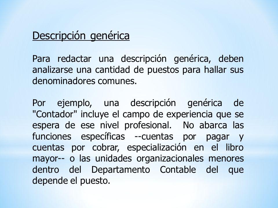 Descripción genérica Para redactar una descripción genérica, deben analizarse una cantidad de puestos para hallar sus denominadores comunes.