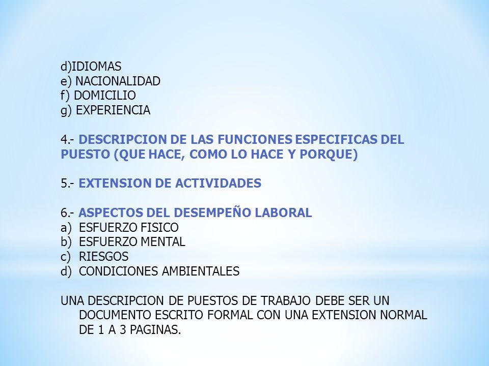 d)IDIOMAS e) NACIONALIDAD. f) DOMICILIO. g) EXPERIENCIA. 4.- DESCRIPCION DE LAS FUNCIONES ESPECIFICAS DEL PUESTO (QUE HACE, COMO LO HACE Y PORQUE)