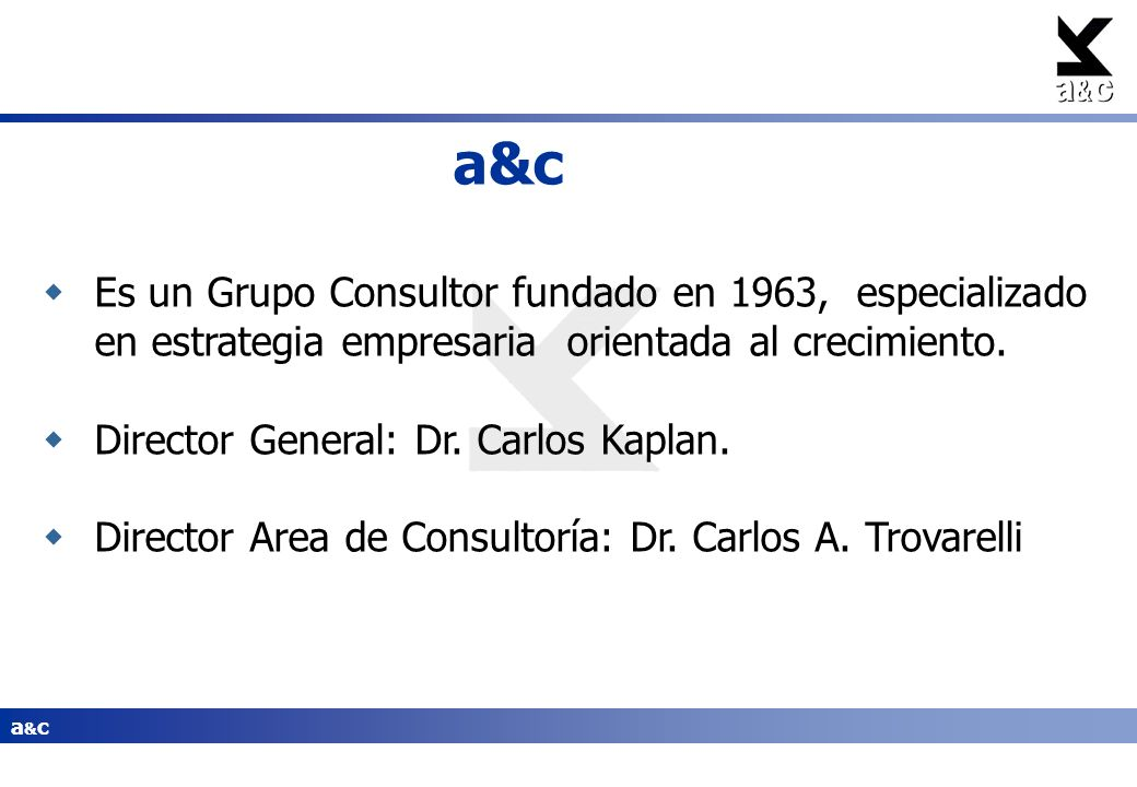 a&cEs un Grupo Consultor fundado en 1963, especializado en estrategia empresaria orientada al crecimiento.