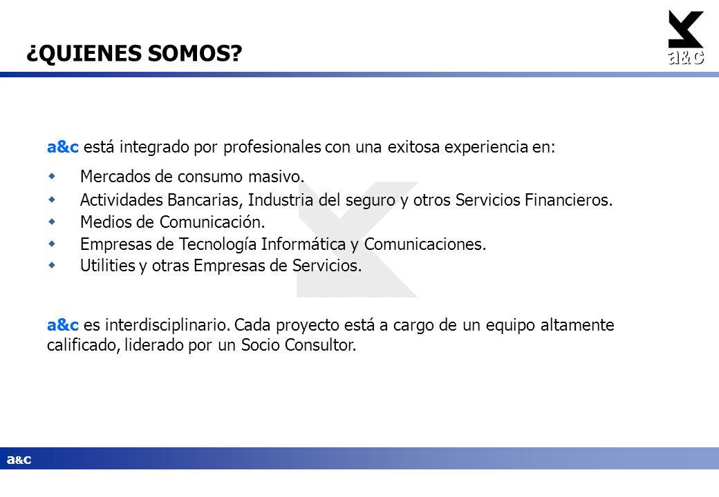 ¿QUIENES SOMOS a&c está integrado por profesionales con una exitosa experiencia en: Mercados de consumo masivo.