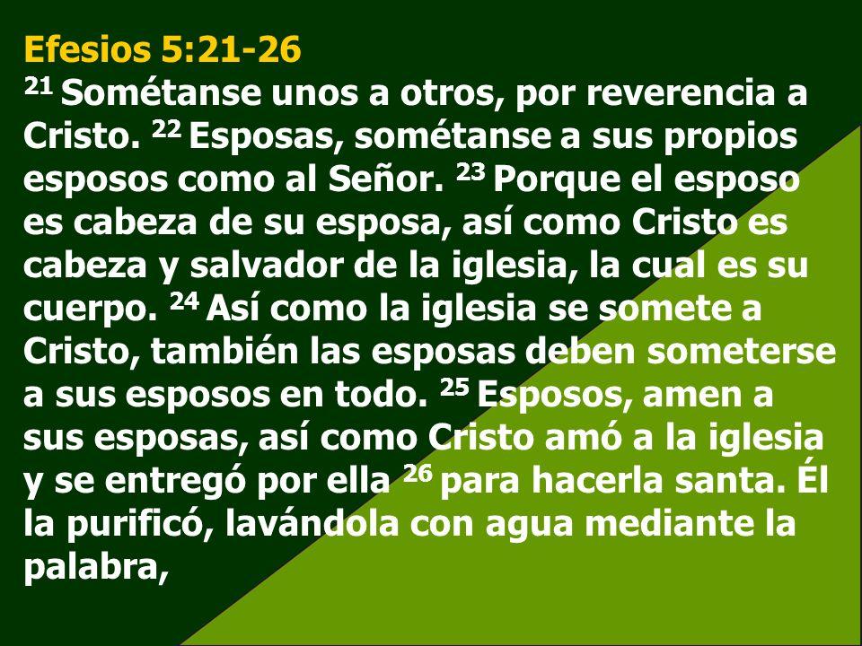 Efesios 5:21-26 21 Sométanse unos a otros, por reverencia a Cristo