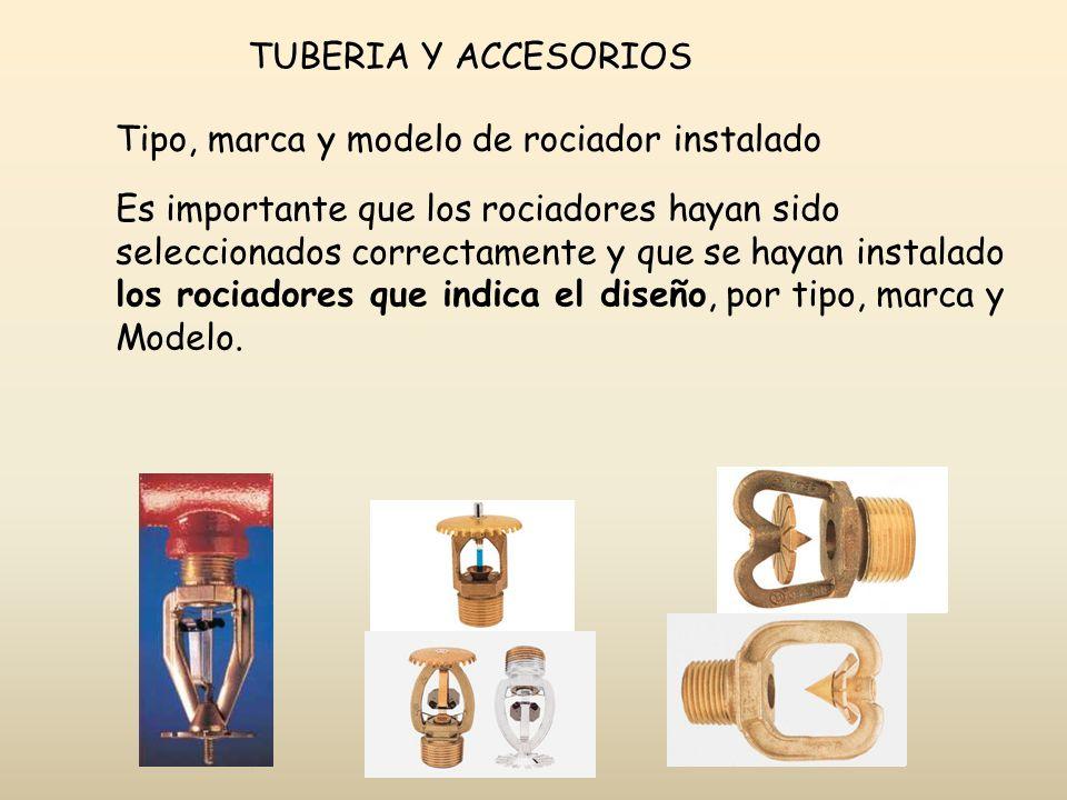 TUBERIA Y ACCESORIOS Tipo, marca y modelo de rociador instalado. Es importante que los rociadores hayan sido.