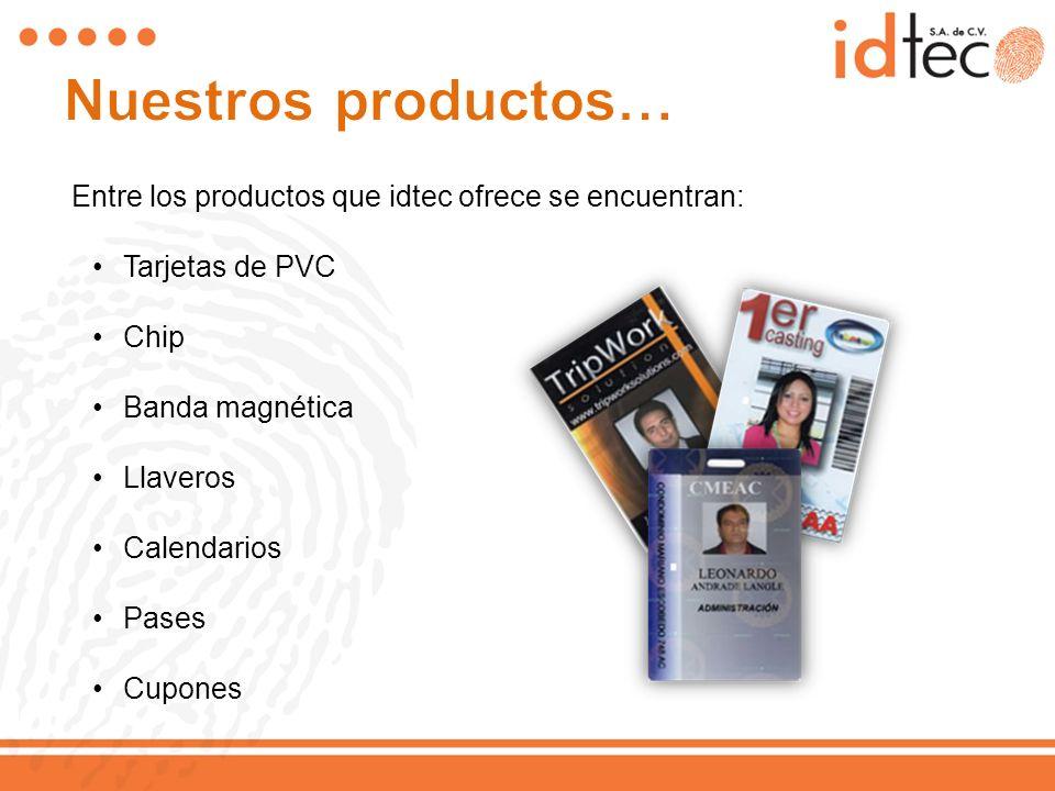 Nuestros productos… Entre los productos que idtec ofrece se encuentran: Tarjetas de PVC. Chip. Banda magnética.