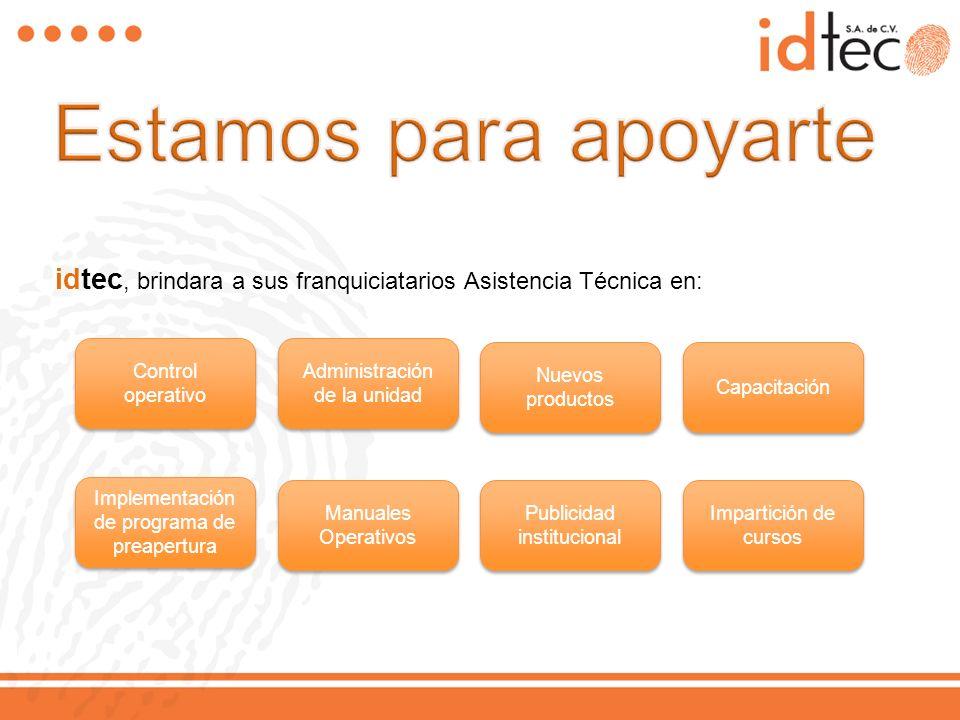 Estamos para apoyarte idtec, brindara a sus franquiciatarios Asistencia Técnica en: Control operativo.