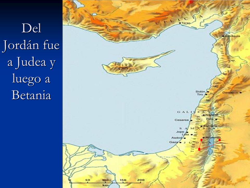 Del Jordán fue a Judea y luego a Betania