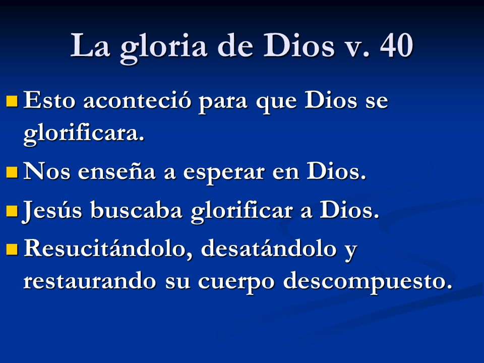 La gloria de Dios v. 40 Esto aconteció para que Dios se glorificara.
