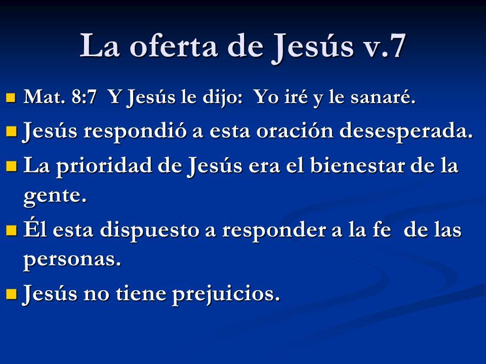 La oferta de Jesús v.7 Jesús respondió a esta oración desesperada.