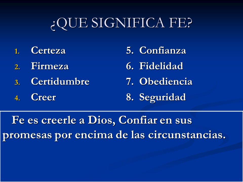 ¿QUE SIGNIFICA FE Certeza. Firmeza. Certidumbre. Creer. 5. Confianza. 6. Fidelidad. 7. Obediencia.
