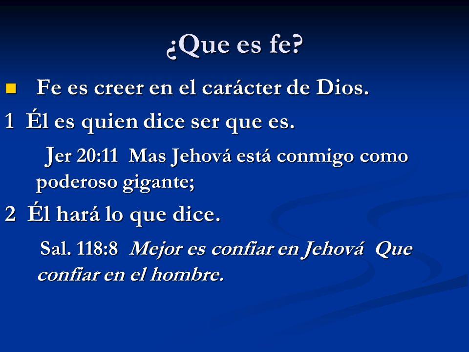 ¿Que es fe Fe es creer en el carácter de Dios.