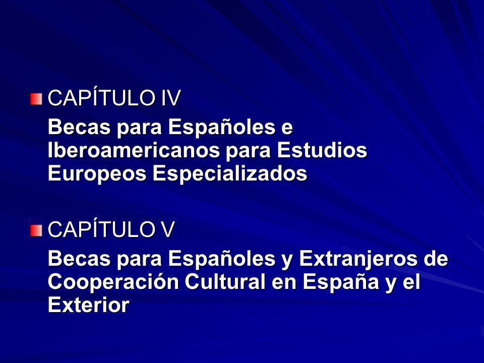 CAPÍTULO IV Becas para Españoles e Iberoamericanos para Estudios Europeos Especializados. CAPÍTULO V.