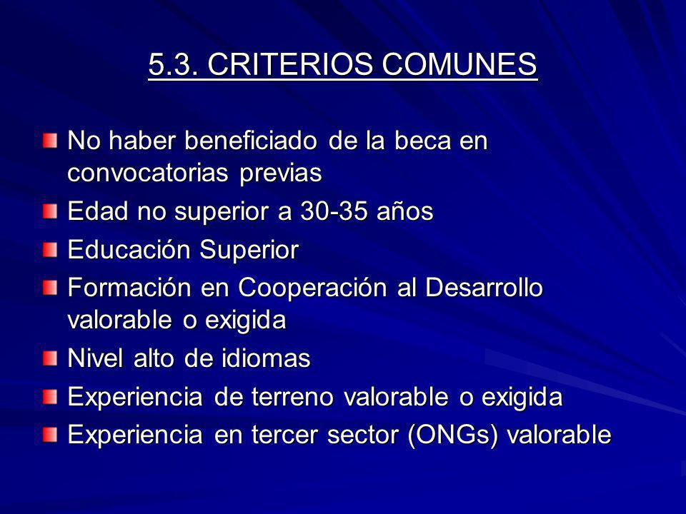5.3. CRITERIOS COMUNES No haber beneficiado de la beca en convocatorias previas. Edad no superior a 30-35 años.