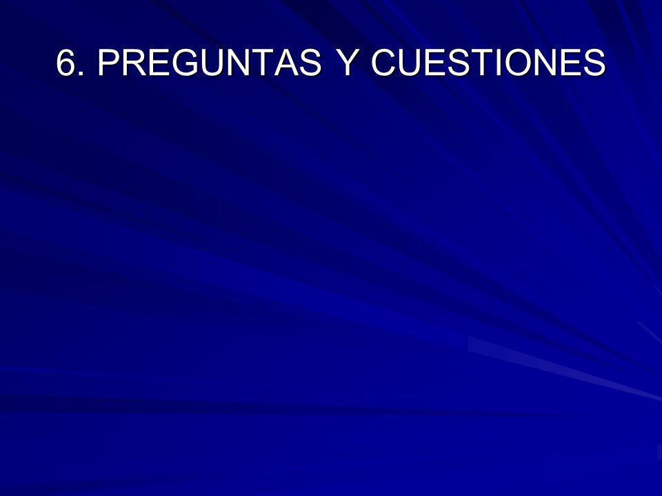 6. PREGUNTAS Y CUESTIONES