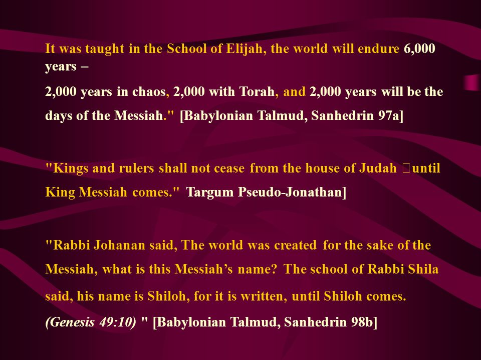 It was taught in the School of Elijah, the world will endure 6,000 years –