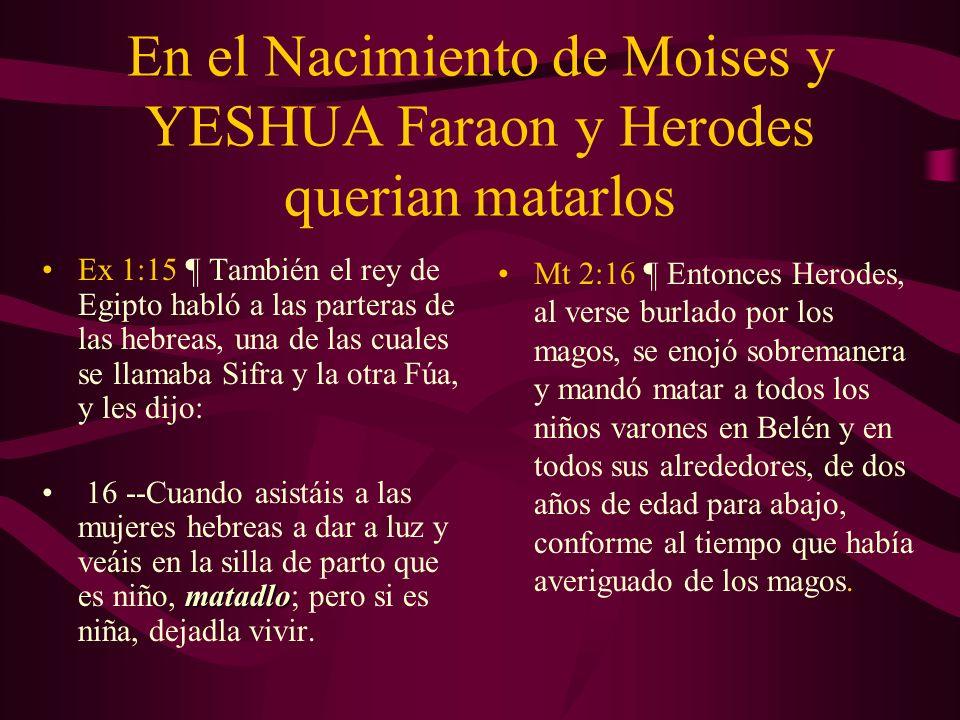 En el Nacimiento de Moises y YESHUA Faraon y Herodes querian matarlos