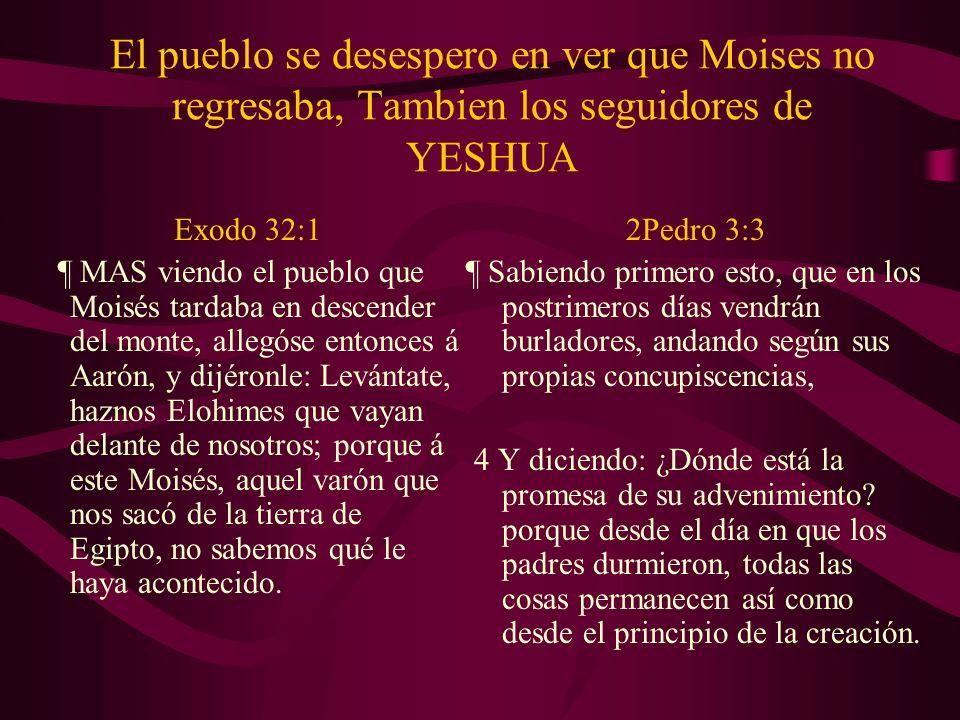 El pueblo se desespero en ver que Moises no regresaba, Tambien los seguidores de YESHUA