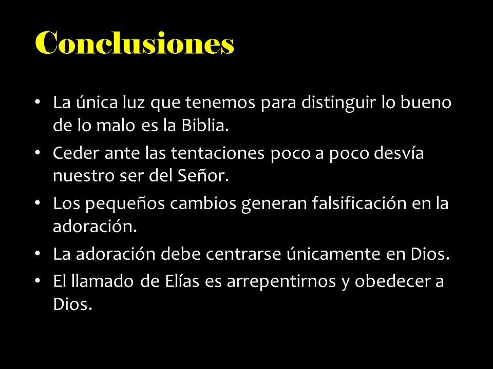 Conclusiones La única luz que tenemos para distinguir lo bueno de lo malo es la Biblia.