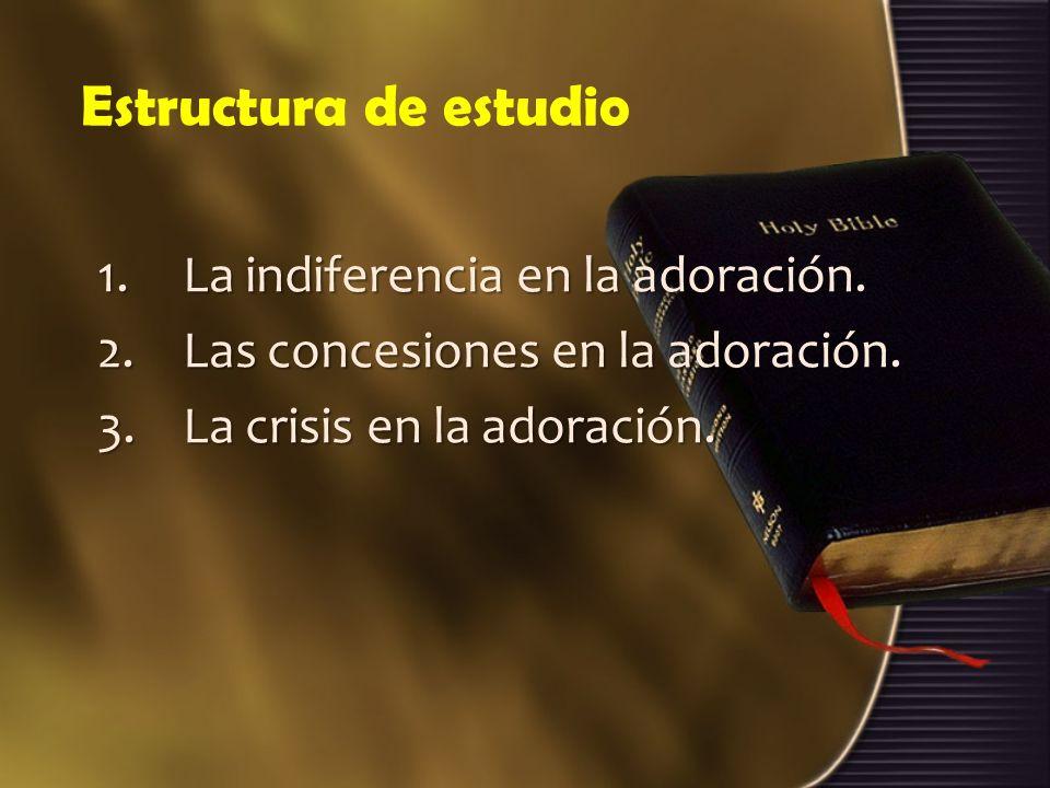 Estructura de estudio La indiferencia en la adoración.