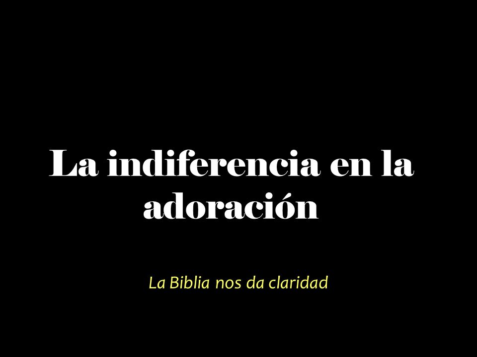 La indiferencia en la adoración