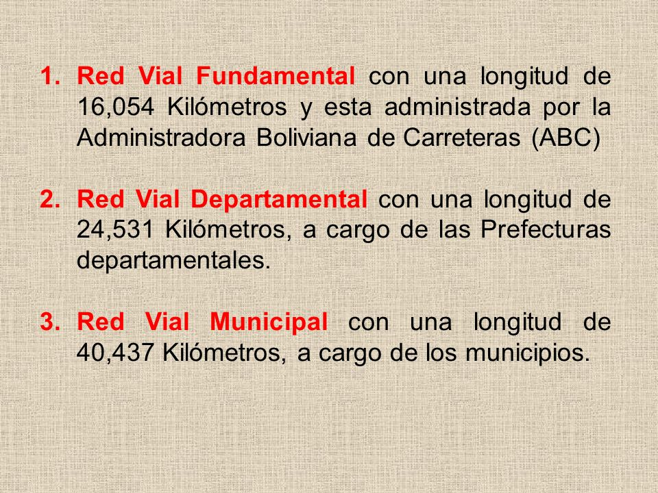 Red Vial Fundamental con una longitud de 16,054 Kilómetros y esta administrada por la Administradora Boliviana de Carreteras (ABC)