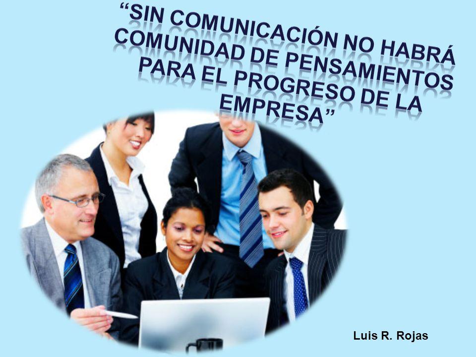 Sin comunicación no habrá comunidad de pensamientos para el progreso de la empresa