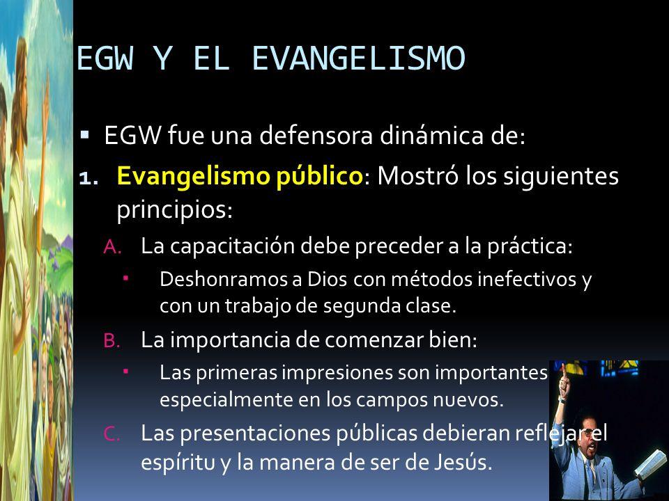 EGW Y EL EVANGELISMO EGW fue una defensora dinámica de: