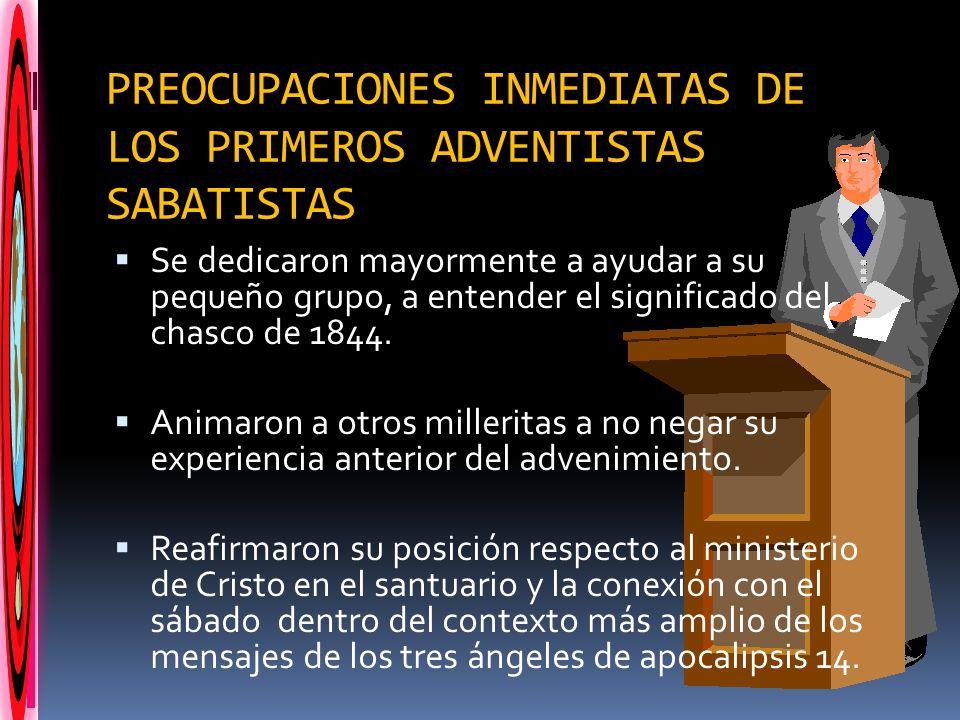 PREOCUPACIONES INMEDIATAS DE LOS PRIMEROS ADVENTISTAS SABATISTAS