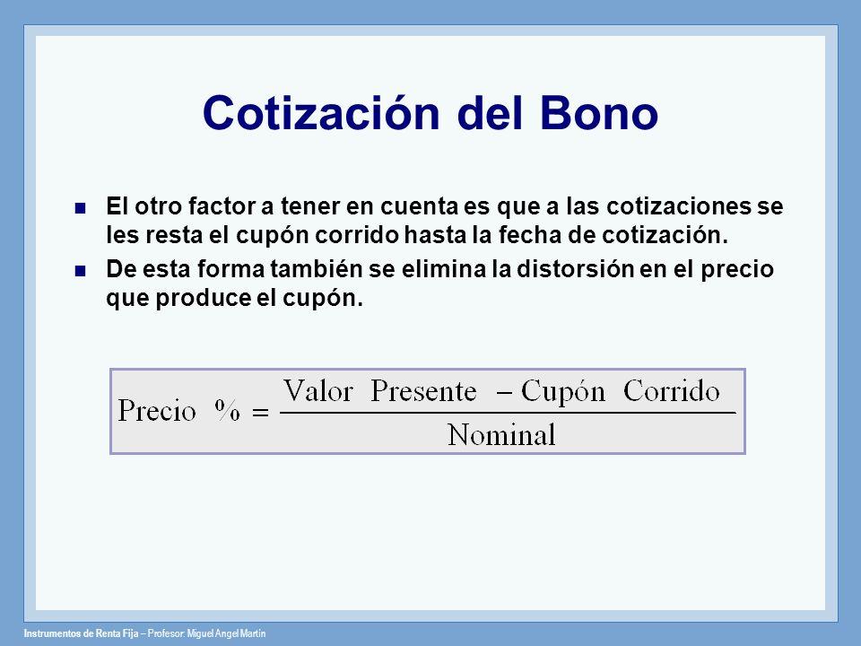 Cotización del Bono El otro factor a tener en cuenta es que a las cotizaciones se les resta el cupón corrido hasta la fecha de cotización.